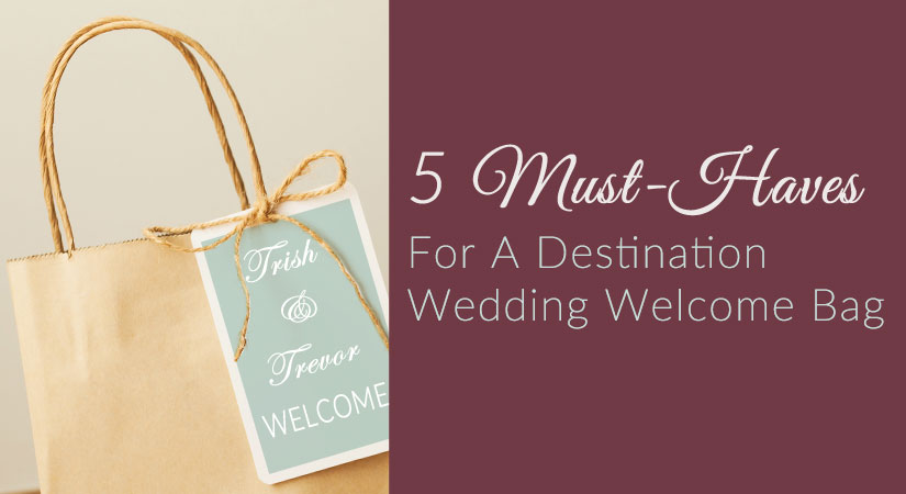 5 Must-Haves for a Destination Wedding Welcome Bag